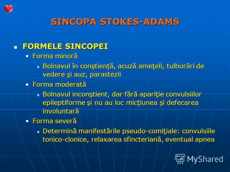 SINCOPA STOKES-ADAMS FORMELE SINCOPEI FORMELE SINCOPEI Forma minorăForma minoră Bolnavul în conştienţă, acuză ameţeli, tulburări de vedere şi auz, parastezii Bolnavul în conştienţă, acuză ameţeli, tulburări de vedere şi auz, parastezii Forma moderată