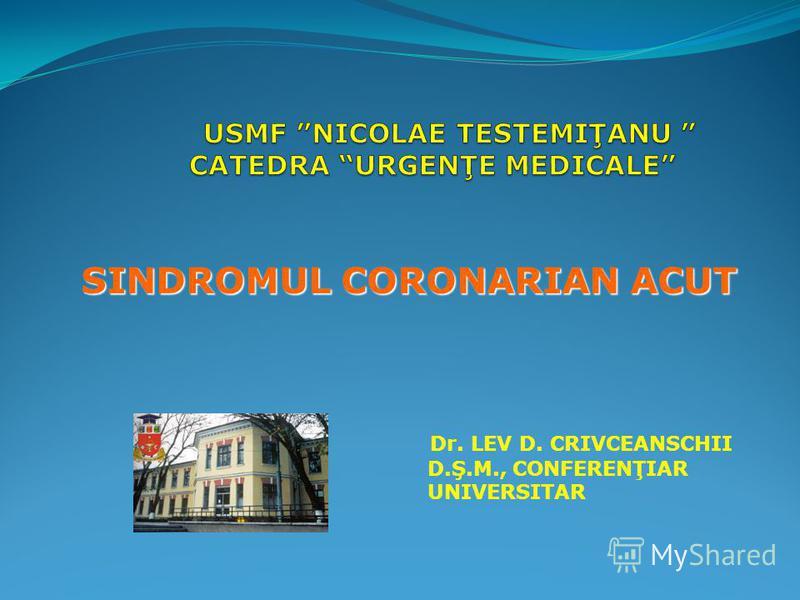 SINDROMUL CORONARIAN ACUT Dr. LEV D. CRIVCEANSCHII D.Ş.M., CONFERENŢIAR UNIVERSITAR