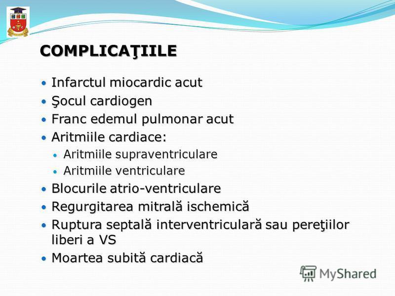COMPLICAŢIILE Infarctul miocardic acut Infarctul miocardic acut Şocul cardiogen Şocul cardiogen Franc edemul pulmonar acut Franc edemul pulmonar acut Aritmiile cardiace: Aritmiile cardiace: Aritmiile supraventriculare Aritmiile supraventriculare Arit