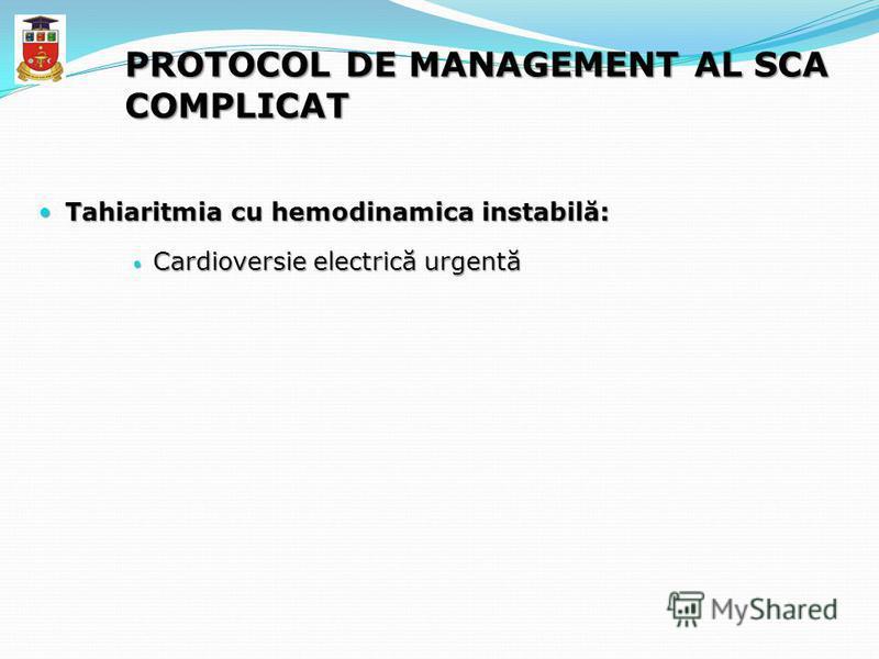 PROTOCOL DE MANAGEMENT AL SCA COMPLICAT Tahiaritmia cu hemodinamica instabilă: Tahiaritmia cu hemodinamica instabilă: Cardioversie electrică urgentă Cardioversie electrică urgentă