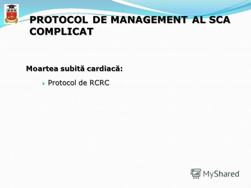 PROTOCOL DE MANAGEMENT AL SCA COMPLICAT Moartea subită cardiacă: Protocol de RCRC Protocol de RCRC