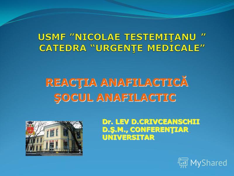 REACŢIA ANAFILACTICĂ ŞOCUL ANAFILACTIC Dr. LEV D.CRIVCEANSCHII Dr. LEV D.CRIVCEANSCHII D.Ş.M., CONFERENŢIAR D.Ş.M., CONFERENŢIAR UNIVERSITAR UNIVERSITAR