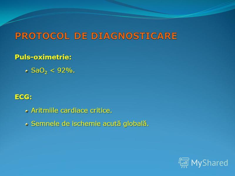 Puls-oximetrie: SaO 2 < 92%. ECG: Aritmiile cardiace critice. Semnele de ischemie acută globală.