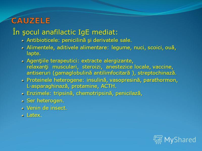 În şocul anafilactic IgE mediat: Antibioticele: penicilină şi derivatele sale. Alimentele, aditivele alimentare: legume, nuci, scoici, ouă, lapte. Agenţiile terapeutici: extracte alergizante, relaxanţi musculari, steroizi, anestezice locale, vaccine,