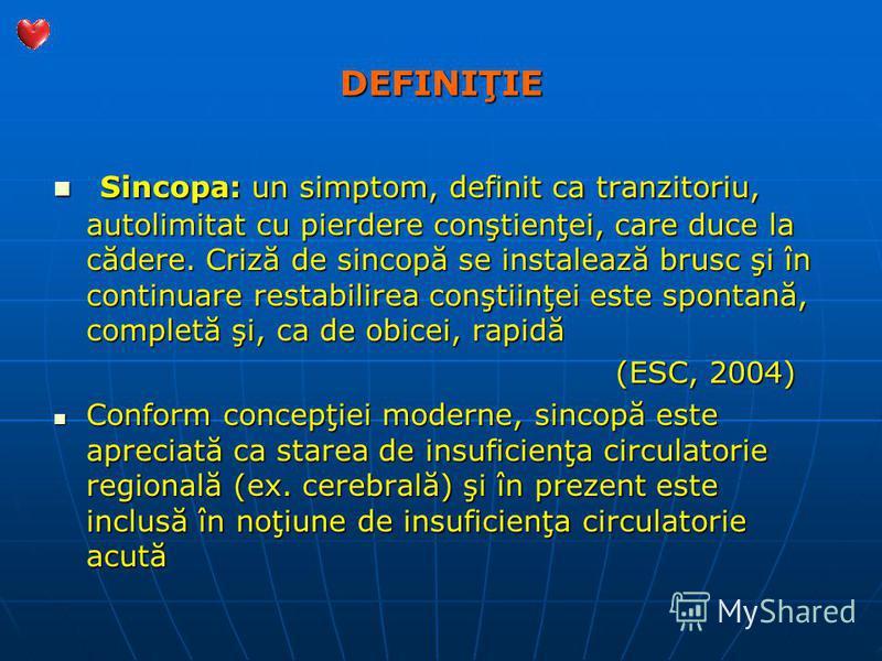DEFINIŢIE Sincopa: un simptom, definit ca tranzitoriu, autolimitat cu pierdere conştienţei, care duce la cădere. Criză de sincopă se instalează brusc şi în continuare restabilirea conştiinţei este spontană, completă şi, ca de obicei, rapidă Sincopa: