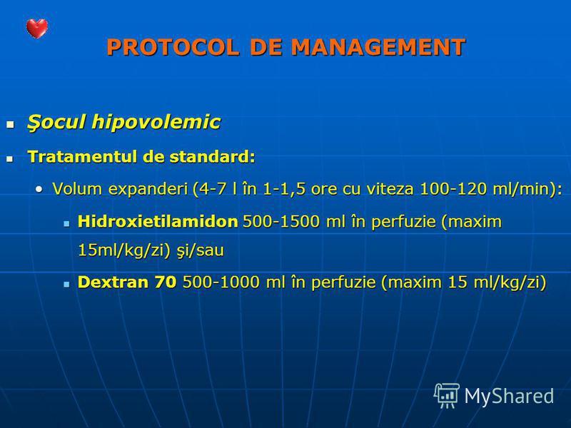 PROTOCOL DE MANAGEMENT Şocul hipovolemic Şocul hipovolemic Tratamentul de standard: Tratamentul de standard: Volum expanderi (4-7 l în 1-1,5 ore cu viteza 100-120 ml/min):Volum expanderi (4-7 l în 1-1,5 ore cu viteza 100-120 ml/min): Hidroxietilamido