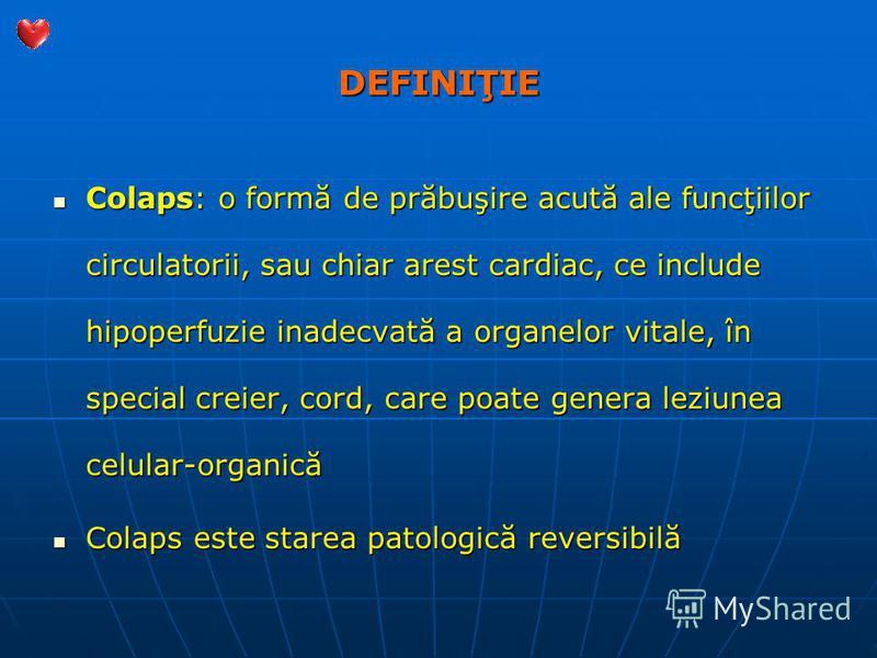 DEFINIŢIE Colaps: o formă de prăbuşire acută ale funcţiilor circulatorii, sau chiar arest cardiac, ce include hipoperfuzie inadecvată a organelor vitale, în special creier, cord, care poate genera leziunea celular-organică Colaps: o formă de prăbuşir