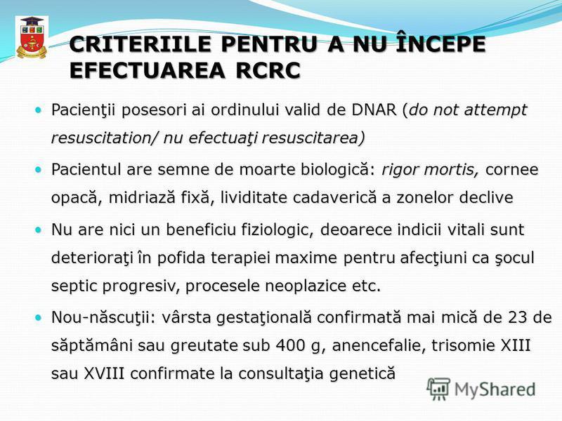 CRITERIILE PENTRU A NU ÎNCEPE EFECTUAREA RCRC Pacienţii posesori ai ordinului valid de DNAR (do not attempt resuscitation/ nu efectuaţi resuscitarea) Pacienţii posesori ai ordinului valid de DNAR (do not attempt resuscitation/ nu efectuaţi resuscitar