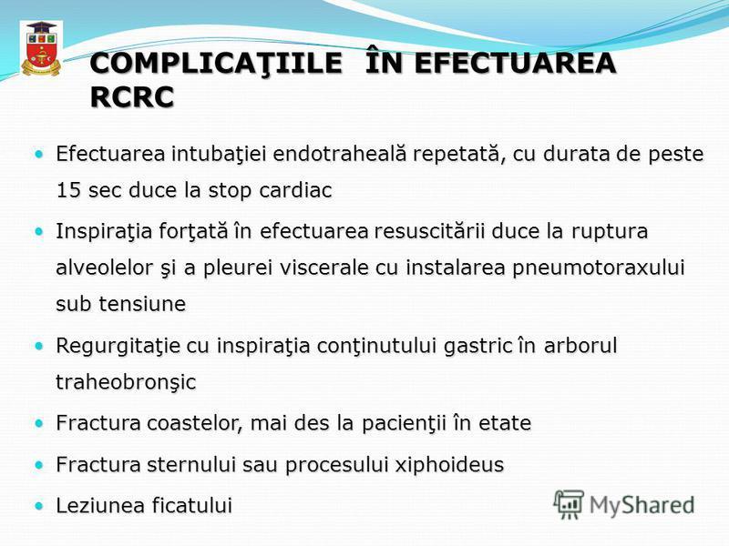 COMPLICAŢIILE ÎN EFECTUAREA RCRC Efectuarea intubaţiei endotraheală repetată, cu durata de peste 15 sec duce la stop cardiac Efectuarea intubaţiei endotraheală repetată, cu durata de peste 15 sec duce la stop cardiac Inspiraţia forţată în efectuarea