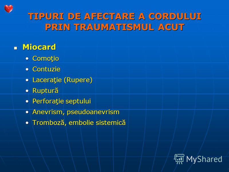 TIPURI DE AFECTARE A CORDULUI PRIN TRAUMATISMUL ACUT Miocard Miocard ComoţioComoţio ContuzieContuzie Laceraţie (Rupere)Laceraţie (Rupere) RupturăRuptură Perforaţie septuluiPerforaţie septului Anevrism, pseudoanevrismAnevrism, pseudoanevrism Tromboză,