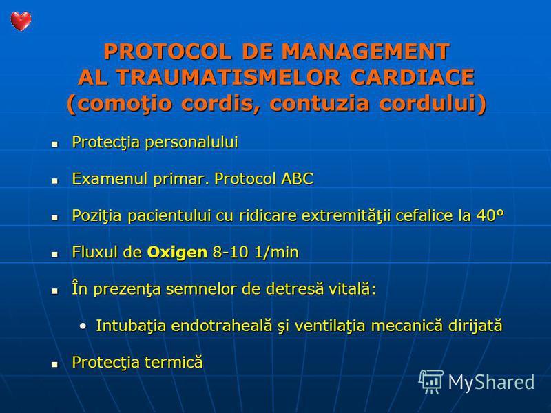 PROTOCOL DE MANAGEMENT AL TRAUMATISMELOR CARDIACE (comoţio cordis, contuzia cordului) Protecţia personalului Protecţia personalului Examenul primar. Protocol ABC Examenul primar. Protocol ABC Poziţia pacientului cu ridicare extremităţii cefalice la 4