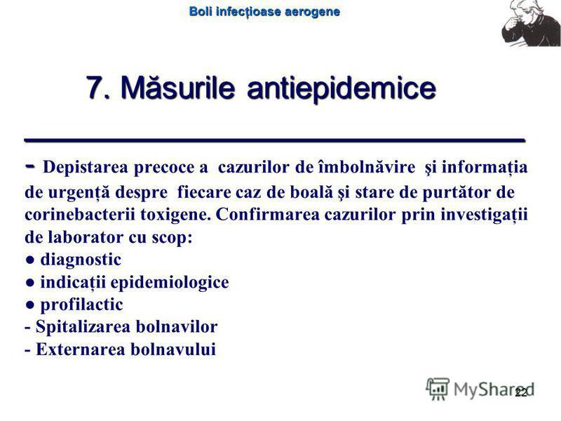 Boli infecţioase aerogene 22 7. Măsurile antiepidemice _____________________________ - 7. Măsurile antiepidemice _____________________________ - Depistarea precoce a cazurilor de îmbolnăvire şi informaţia de urgenţă despre fiecare caz de boală şi sta