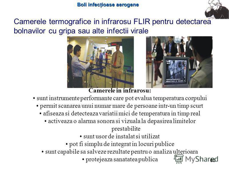 Boli infecţioase aerogene 60 Camerele termografice in infrarosu FLIR pentru detectarea bolnavilor cu gripa sau alte infectii virale Camerele in infrarosu: sunt instrumente performante care pot evalua temperatura corpului permit scanarea unui numar ma