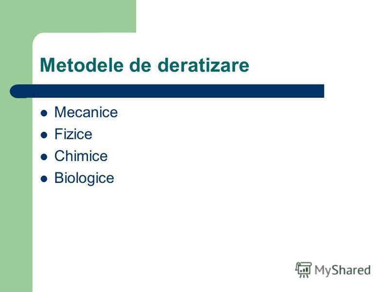 Metodele de deratizare Mecanice Fizice Chimice Biologice