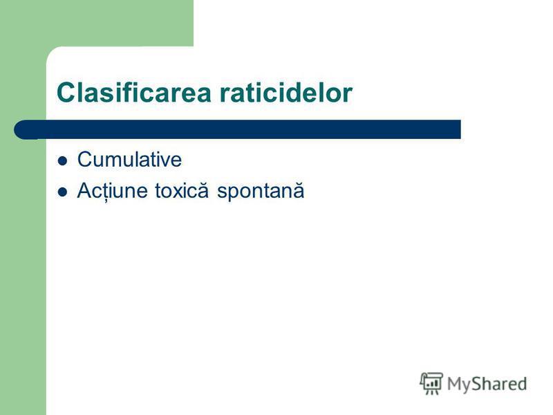 Clasificarea raticidelor Cumulative Acţiune toxică spontană