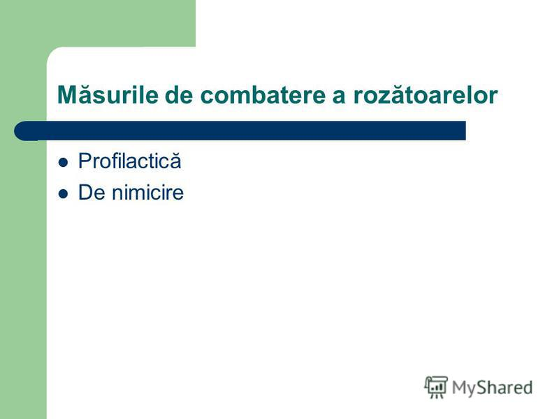 Măsurile de combatere a rozătoarelor Profilactică De nimicire