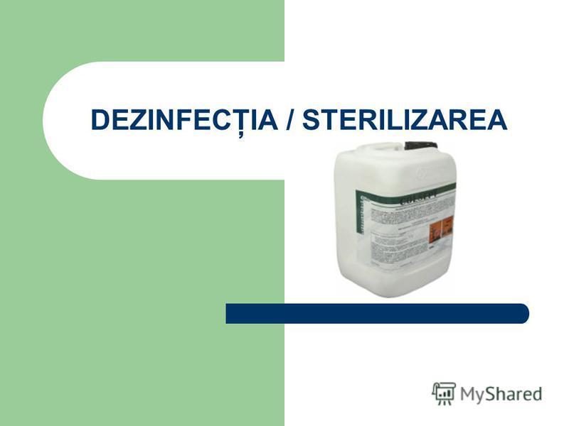 DEZINFECŢIA / STERILIZAREA