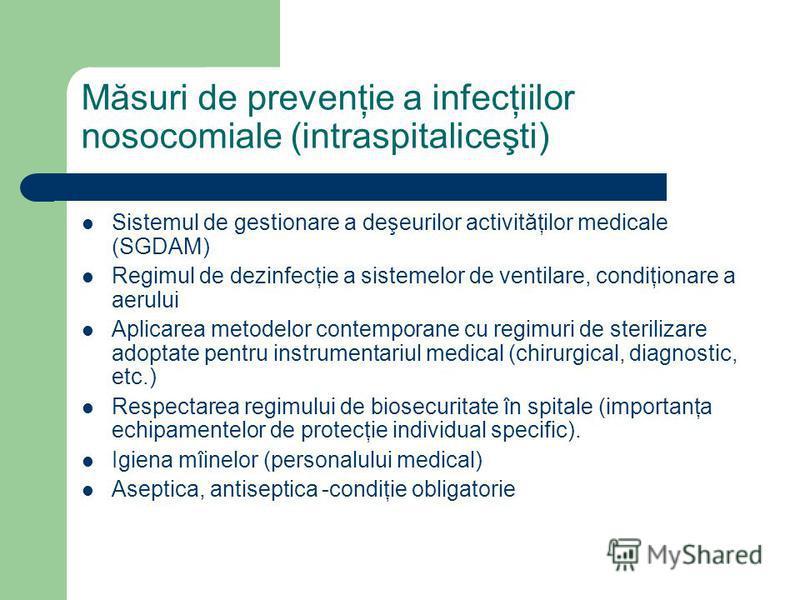Măsuri de prevenţie a infecţiilor nosocomiale (intraspitaliceşti) Sistemul de gestionare a deşeurilor activităţilor medicale (SGDAM) Regimul de dezinfecţie a sistemelor de ventilare, condiţionare a aerului Aplicarea metodelor contemporane cu regimuri