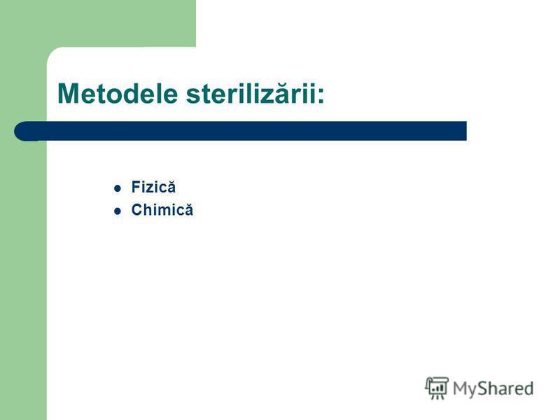 Metodele sterilizării: Fizică Chimică