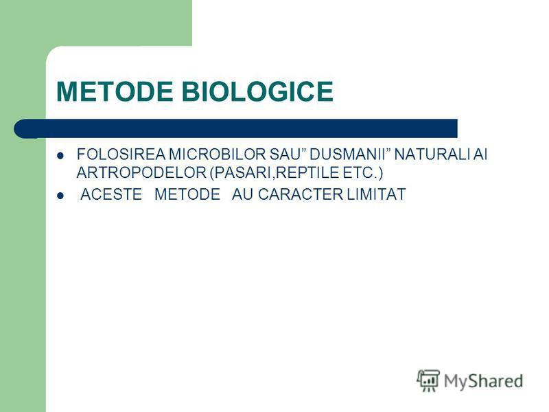 METODE BIOLOGICE FOLOSIREA MICROBILOR SAU DUSMANII NATURALI AI ARTROPODELOR (PASARI,REPTILE ETC.) ACESTE METODE AU CARACTER LIMITAT