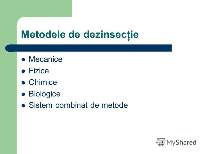 Metodele de dezinsecţie Mecanice Fizice Chimice Biologice Sistem combinat de metode