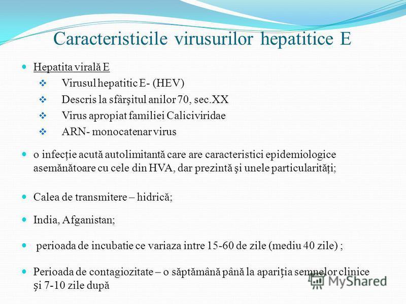 Caracteristicile virusurilor hepatitice E Hepatita virală E Virusul hepatitic E- (HEV) Descris la sfârşitul anilor 70, sec.XX Virus apropiat familiei Caliciviridae ARN- monocatenar virus o infecţie acută autolimitantă care are caracteristici epidemio