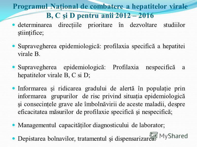 Programul Naţional de combatere a hepatitelor virale B, C şi D pentru anii 2012 – 2016 determinarea direcţiile prioritare în dezvoltare studiilor ştiinţifice; Supravegherea epidemiologică: profilaxia specifică a hepatitei virale B. Supravegherea epid