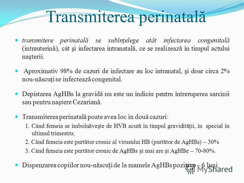 Transmiterea perinatal ă transmitere perinatală se subînţelege atât infectarea congenitală (intrauterin ă ), cât şi infectarea intranatal ă, ce se realizeaz ă în timpul actului naşterii. Aproximativ 98% de cazuri de infectare au loc intranatal, şi do