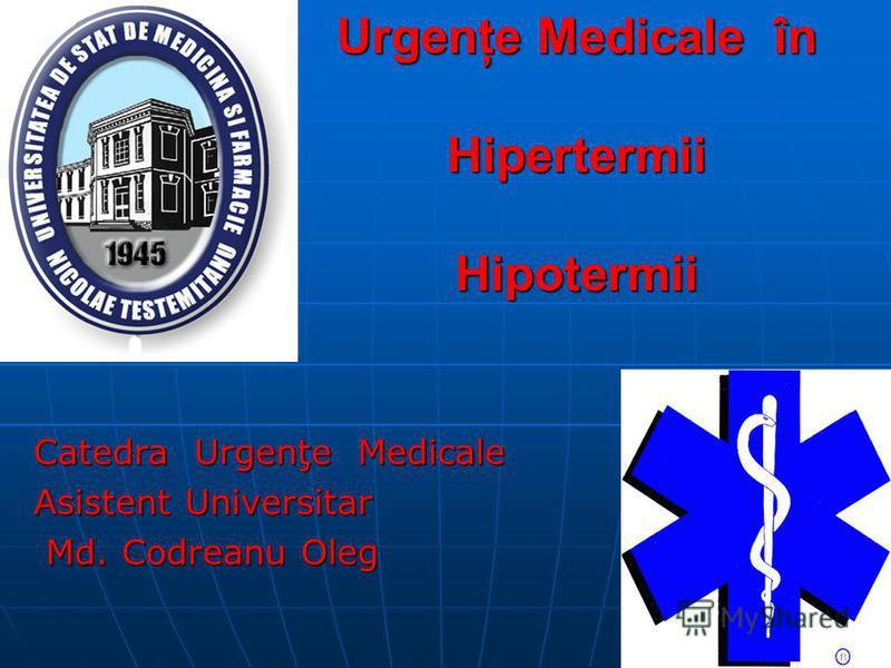Urgenţe Medicale în Hipertermii Hipotermii Catedra Urgenţe Medicale Asistent Universitar Md. Codreanu Oleg Md. Codreanu Oleg