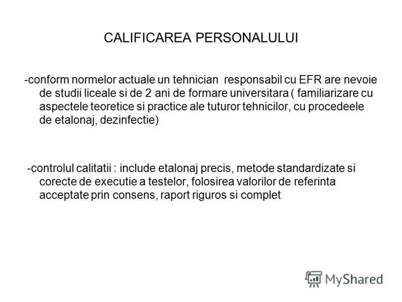 CALIFICAREA PERSONALULUI -conform normelor actuale un tehnician responsabil cu EFR are nevoie de studii liceale si de 2 ani de formare universitara ( familiarizare cu aspectele teoretice si practice ale tuturor tehnicilor, cu procedeele de etalonaj,
