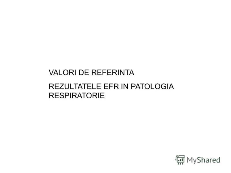 VALORI DE REFERINTA REZULTATELE EFR IN PATOLOGIA RESPIRATORIE