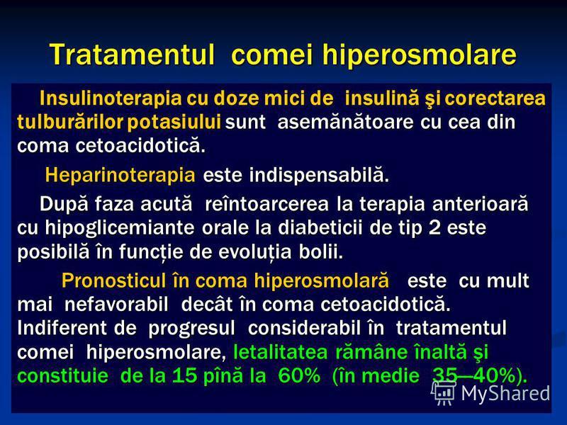 Tratamentul comei hiperosmolare Insulinoterapia cu doze mici de insulină şi corectarea tulburărilor potasiului sunt asemănătoare cu cea din coma cetoacidotică. Heparinoterapia este indispensabilă. Heparinoterapia este indispensabilă. După faza acută