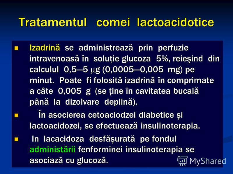 Tratamentul comei lactoacidotice Izadrină se administrează prin perfuzie intravenoasă în soluţie glucoza 5%, reieşind din calculul 0,55 g (0,00050,005 mg) pe minut. Poate fi folosită izadrină în comprimate a câte 0,005 g (se ţine în cavitatea bucală