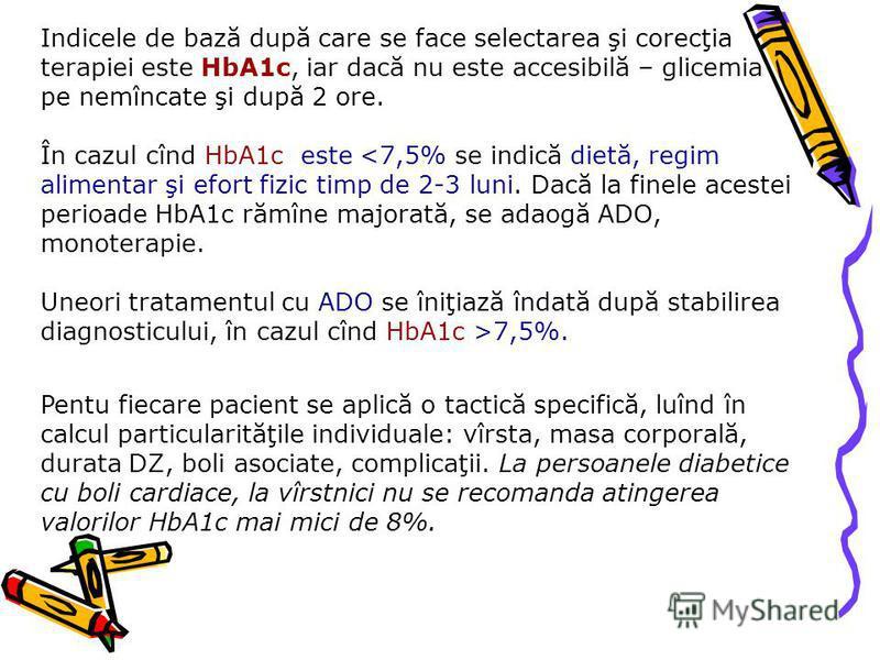 Indicele de bază după care se face selectarea şi corecţia terapiei este HbA1c, iar dacă nu este accesibilă – glicemia pe nemîncate şi după 2 ore. În cazul cînd HbA1c este <7,5% se indică dietă, regim alimentar şi efort fizic timp de 2-3 luni. Dacă la