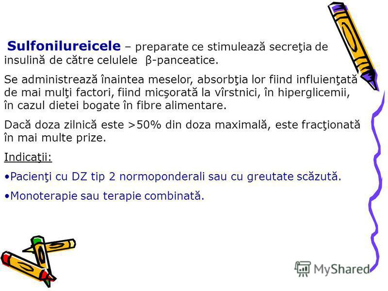 Sulfonilureicele – preparate ce stimulează secreţia de insulină de către celulele β-panceatice. Se administrează înaintea meselor, absorbţia lor fiind influienţată de mai mulţi factori, fiind micşorată la vîrstnici, în hiperglicemii, în cazul dietei