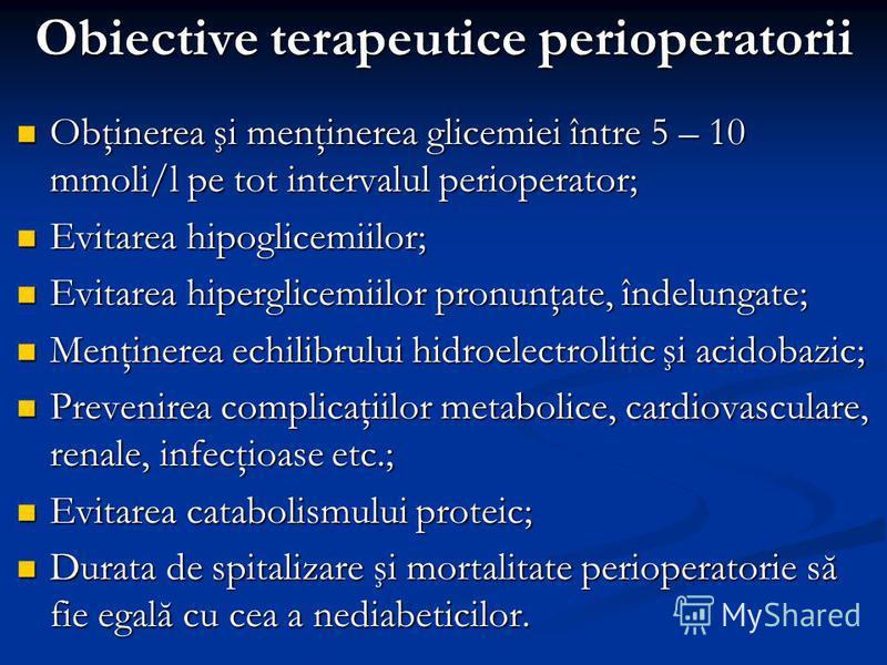 Obiective terapeutice perioperatorii Obţinerea şi menţinerea glicemiei între 5 – 10 mmoli/l pe tot intervalul perioperator; Obţinerea şi menţinerea glicemiei între 5 – 10 mmoli/l pe tot intervalul perioperator; Evitarea hipoglicemiilor; Evitarea hipo