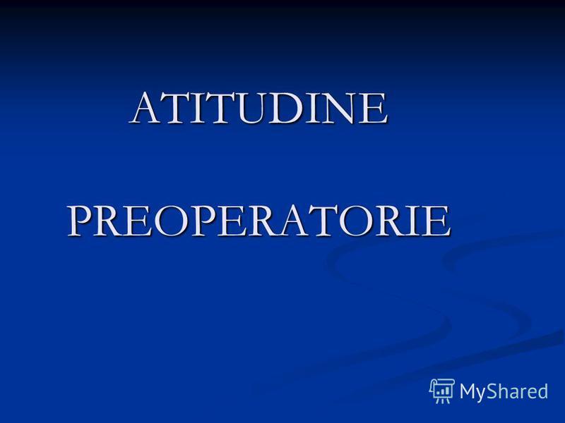 ATITUDINE PREOPERATORIE