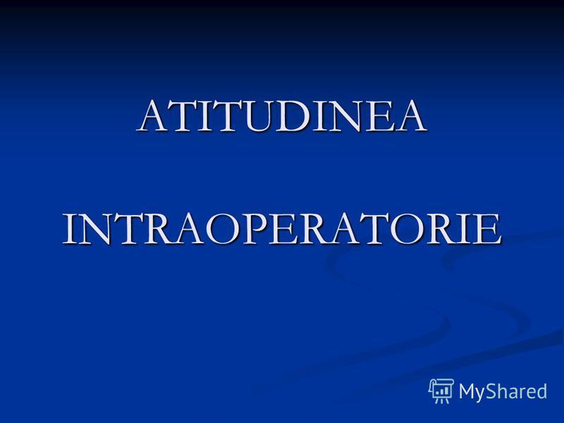 ATITUDINEA INTRAOPERATORIE