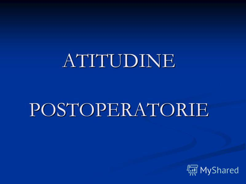 ATITUDINE POSTOPERATORIE