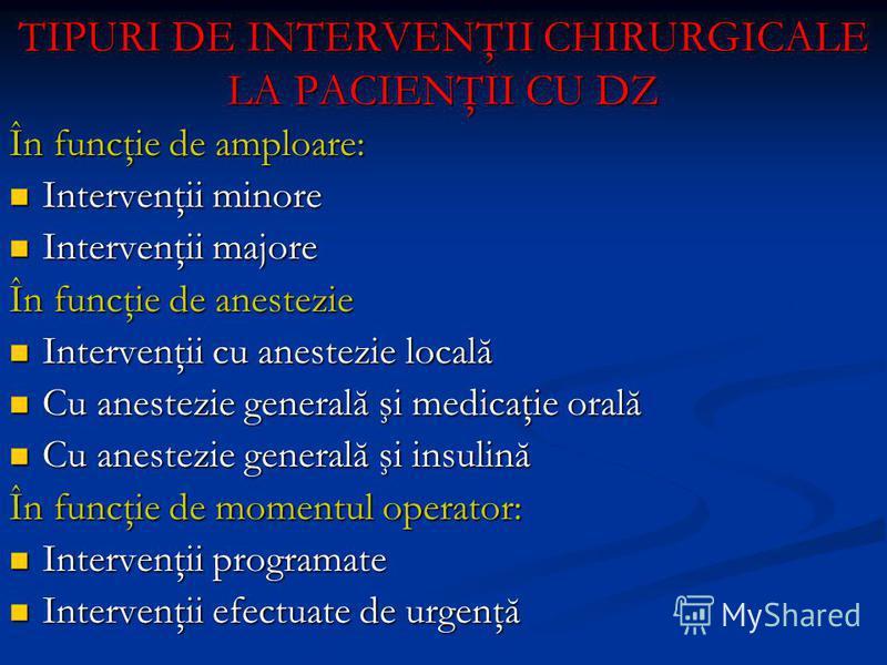 TIPURI DE INTERVENŢII CHIRURGICALE LA PACIENŢII CU DZ În funcţie de amploare: Intervenţii minore Intervenţii minore Intervenţii majore Intervenţii majore În funcţie de anestezie Intervenţii cu anestezie locală Intervenţii cu anestezie locală Cu anest