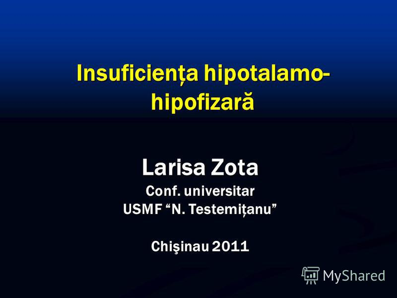 Larisa Zota Conf. universitar USMF N. Testemiţanu Chişinau 2011 Insuficienţa hipotalamo- hipofizară