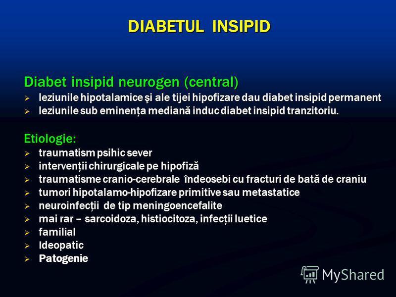 DIABETUL INSIPID Diabet insipid neurogen (central) leziunile hipotalamice şi ale tijei hipofizare dau diabet insipid permanent leziunile hipotalamice şi ale tijei hipofizare dau diabet insipid permanent leziunile sub eminenţa mediană induc diabet ins