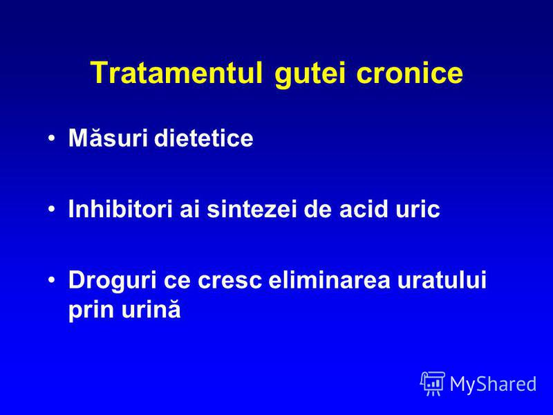 Tratamentul gutei cronice Măsuri dietetice Inhibitori ai sintezei de acid uric Droguri ce cresc eliminarea uratului prin urină