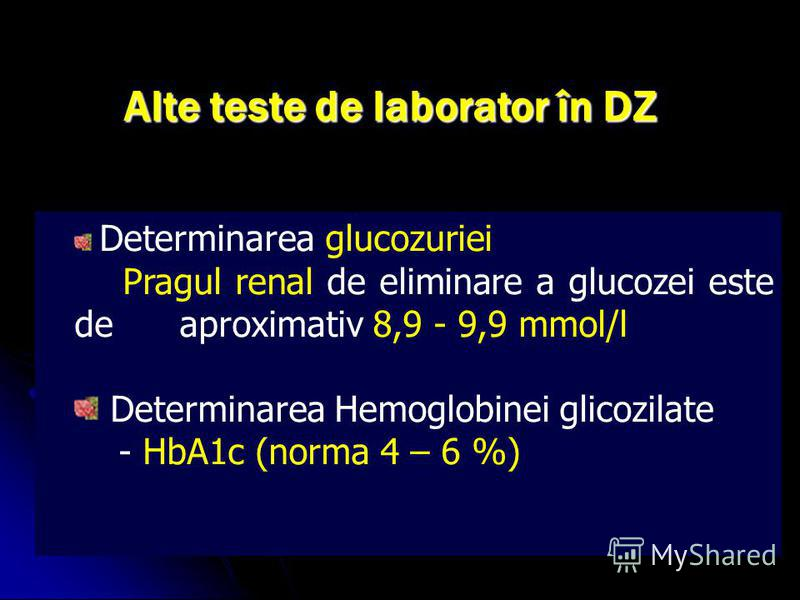 Alte teste de laborator în DZ Determinarea glucozuriei Pragul renal de eliminare a glucozei este de aproximativ 8,9 - 9,9 mmol/l Determinarea Hemoglobinei glicozilate - HbA1c (norma 4 – 6 %)