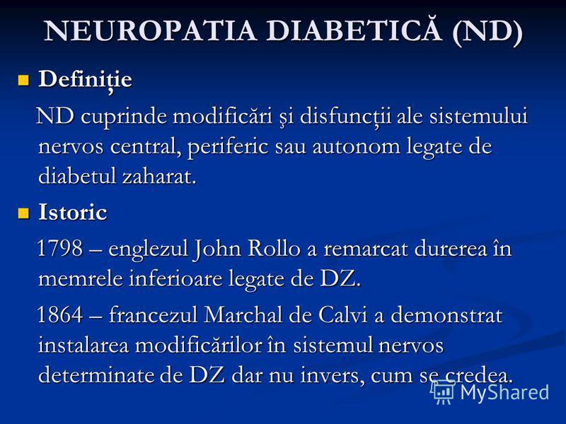 NEUROPATIA DIABETICĂ (ND) Definiţie Definiţie ND cuprinde modificări şi disfuncţii ale sistemului nervos central, periferic sau autonom legate de diabetul zaharat. ND cuprinde modificări şi disfuncţii ale sistemului nervos central, periferic sau auto
