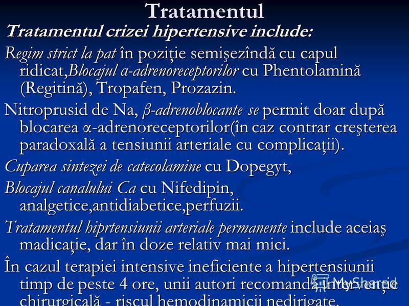 Tratamentul Tratamentul crizei hipertensive include: Regim strict la pat în poziţie semişezîndă cu capul ridicat,Blocajul α-adrenoreceptorilor cu Phentolamină (Regitină), Tropafen, Prozazin. Nitroprusid de Na, β-adrenoblocante se permit doar după blo