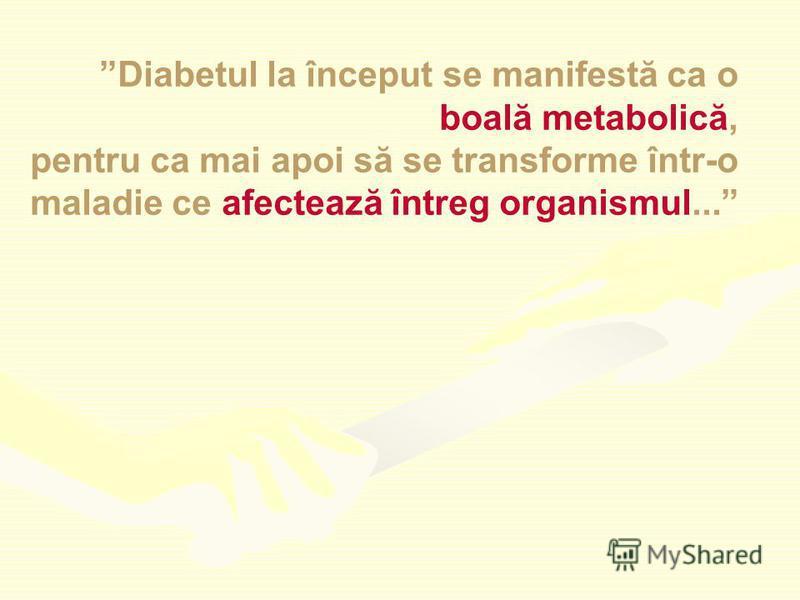 Diabetul la început se manifestă ca o boală metabolică, pentru ca mai apoi să se transforme într-o maladie ce afectează întreg organismul...