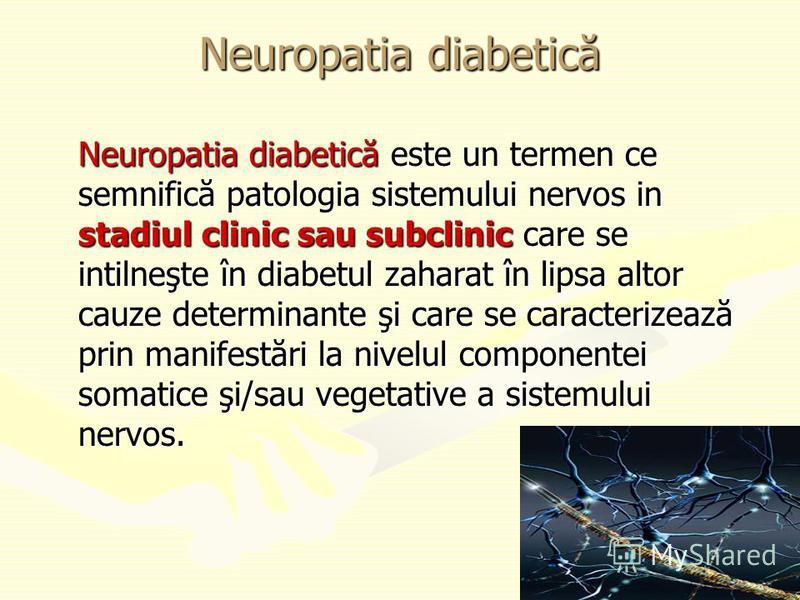 Neuropatia diabetică Neuropatia diabetică este un termen ce semnifică patologia sistemului nervos in stadiul clinic sau subclinic care se intilneşte în diabetul zaharat în lipsa altor cauze determinante şi care se caracterizează prin manifestări la n