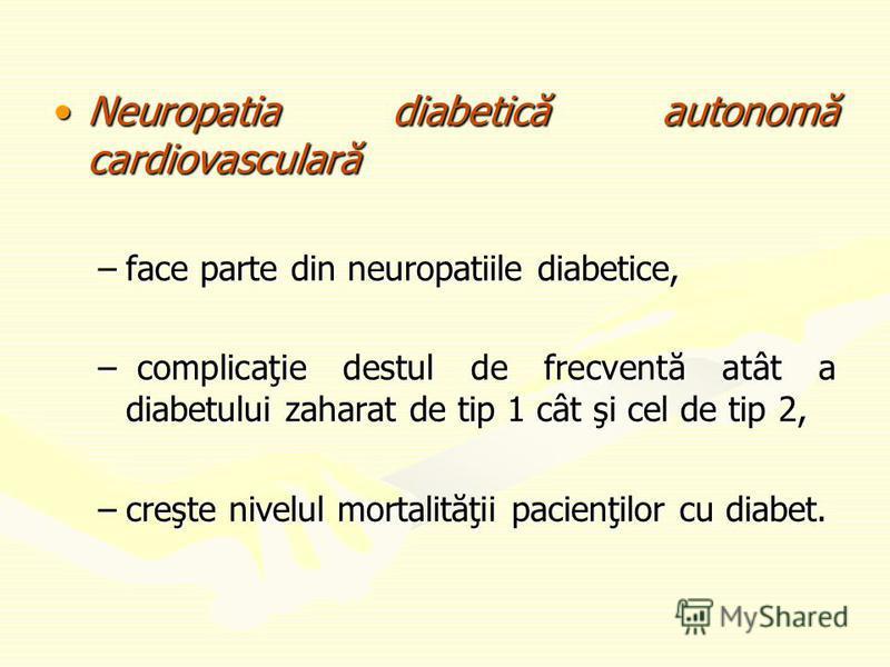 Neuropatia diabetică autonomă cardiovascularăNeuropatia diabetică autonomă cardiovasculară –face parte din neuropatiile diabetice, – complicaţie destul de frecventă atât a diabetului zaharat de tip 1 cât şi cel de tip 2, –creşte nivelul mortalităţii