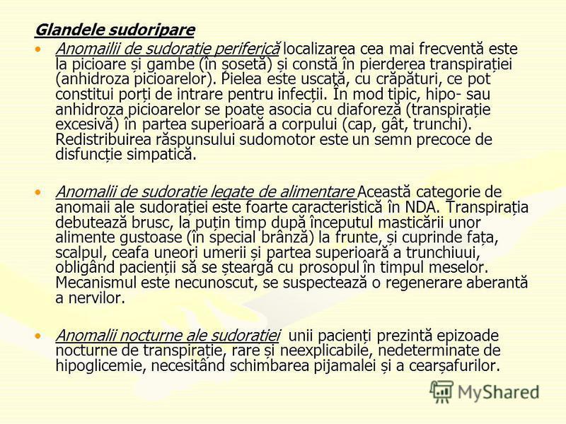 Glandele sudoripare Anomailii de sudorație periferică localizarea cea mai frecventă este la picioare și gambe (în șosetă) și constă în pierderea transpirației (anhidroza picioarelor). Pielea este uscată, cu crăpături, ce pot constitui porți de intrar